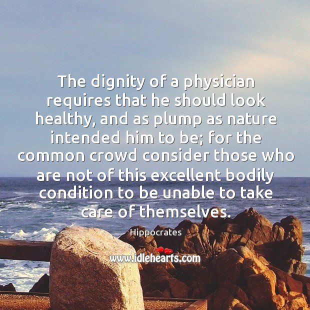 The dignity of a physician requires that he should look healthy, and Image