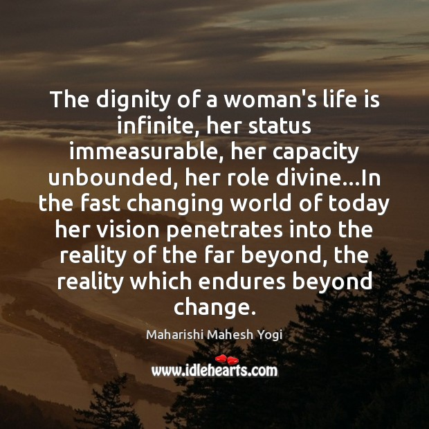 The dignity of a woman's life is infinite, her status immeasurable, her Image