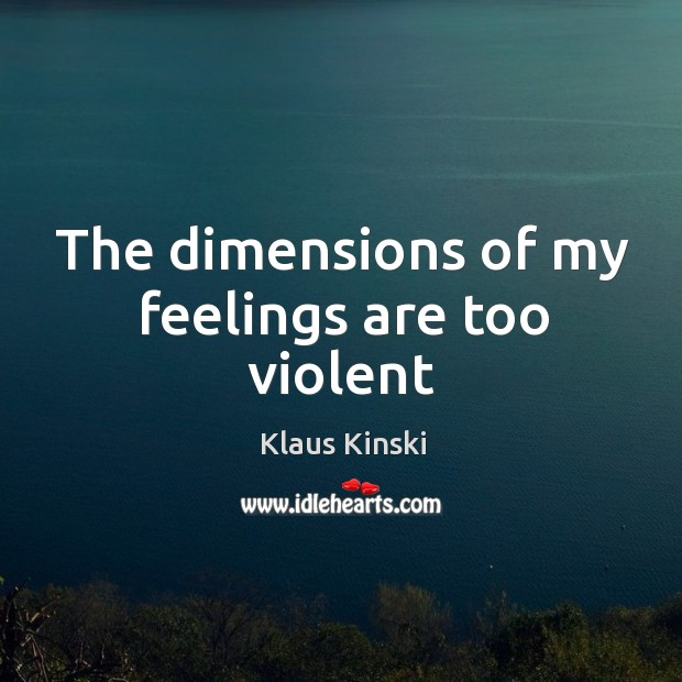The dimensions of my feelings are too violent Image