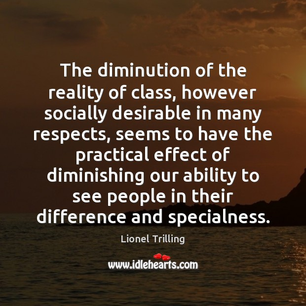 The diminution of the reality of class, however socially desirable in many Image