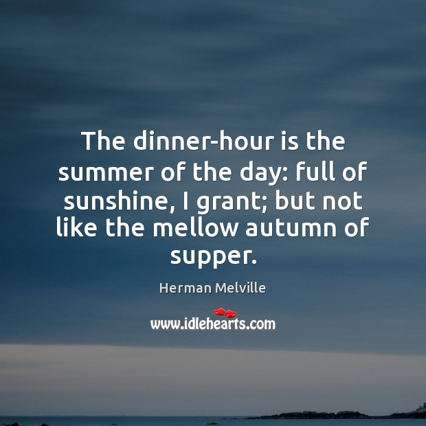 Image, The dinner-hour is the summer of the day: full of sunshine, I