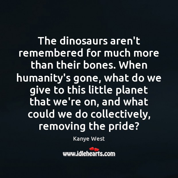 The dinosaurs aren't remembered for much more than their bones. When humanity's Image