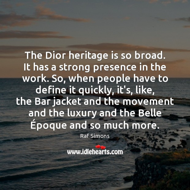 The Dior heritage is so broad. It has a strong presence in Image