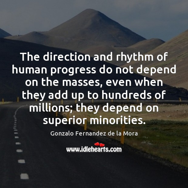 The direction and rhythm of human progress do not depend on the Gonzalo Fernandez de la Mora Picture Quote