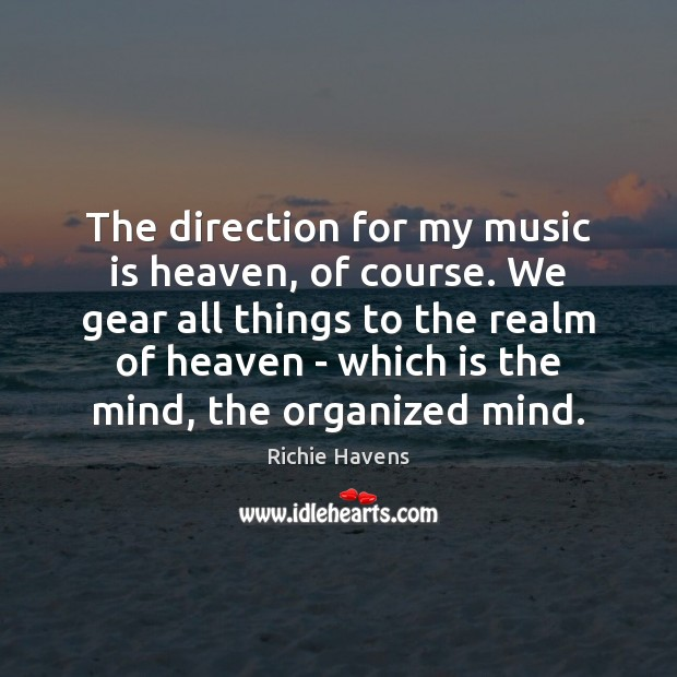 The direction for my music is heaven, of course. We gear all Richie Havens Picture Quote