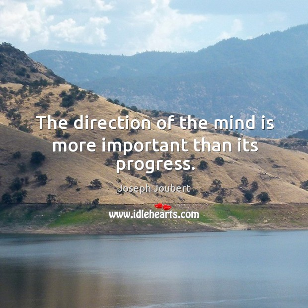 The direction of the mind is more important than its progress. Image