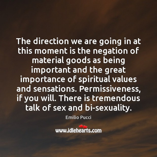The direction we are going in at this moment is the negation Image