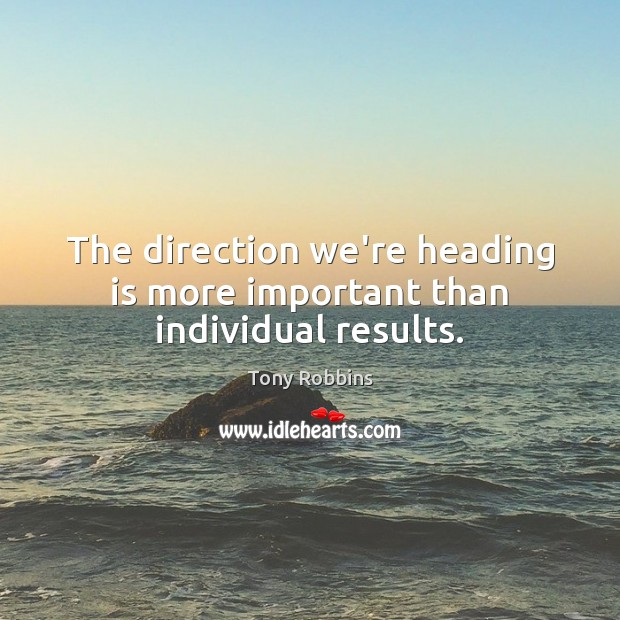 Image, The direction we're heading is more important than individual results.