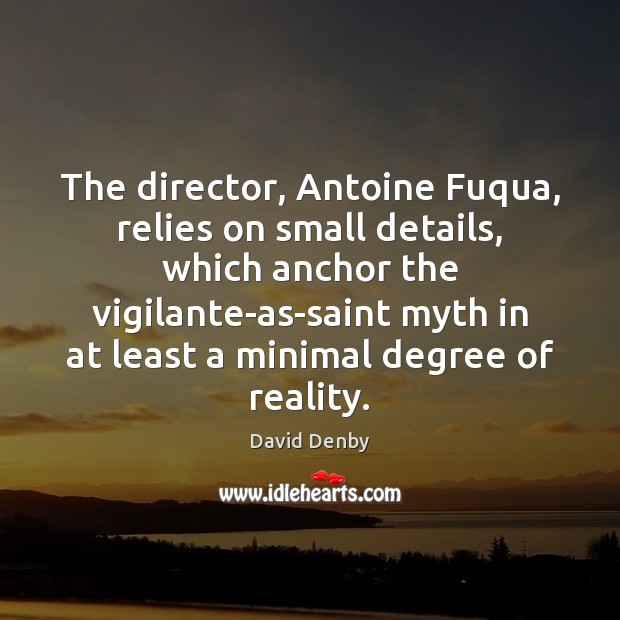 The director, Antoine Fuqua, relies on small details, which anchor the vigilante-as-saint Image