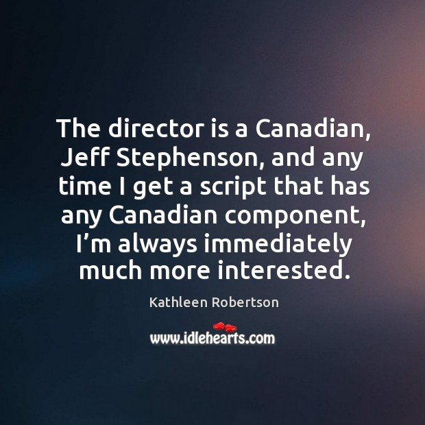 The director is a canadian, jeff stephenson, and any time I get a Image