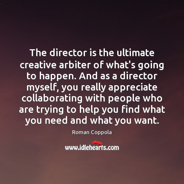 The director is the ultimate creative arbiter of what's going to happen. Image