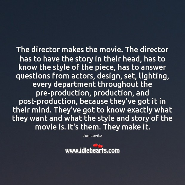 The director makes the movie. The director has to have the story Jon Lovitz Picture Quote