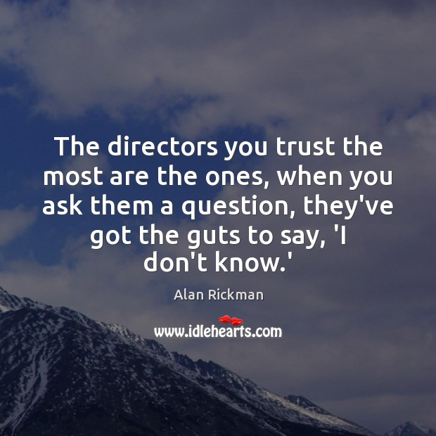 The directors you trust the most are the ones, when you ask Alan Rickman Picture Quote