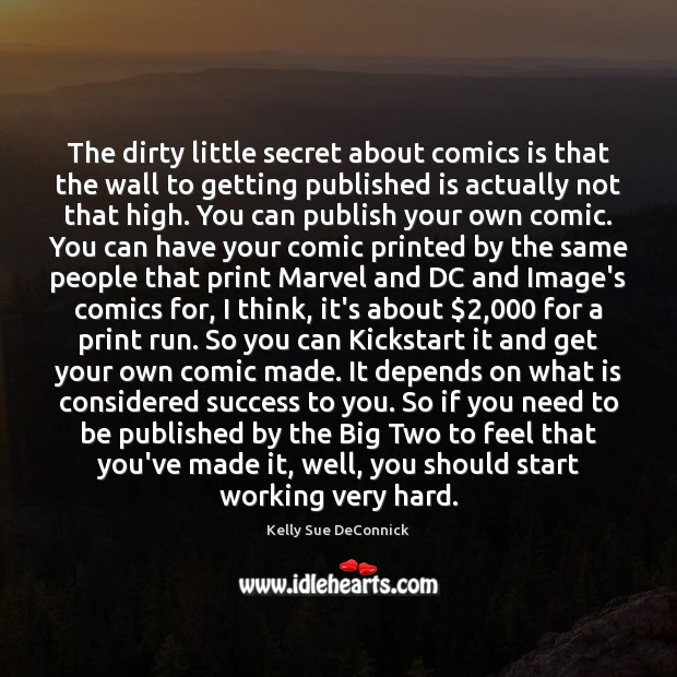 The dirty little secret about comics is that the wall to getting Image