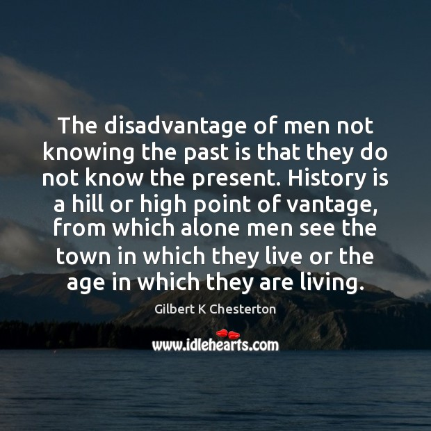 The disadvantage of men not knowing the past is that they do Image