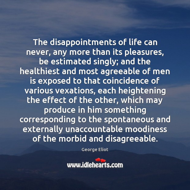 The disappointments of life can never, any more than its pleasures, be Image