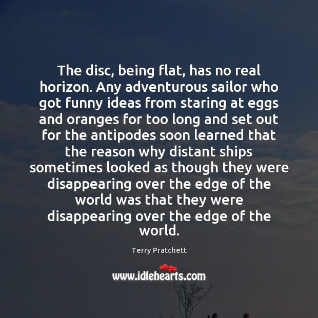 Image, The disc, being flat, has no real horizon. Any adventurous sailor who