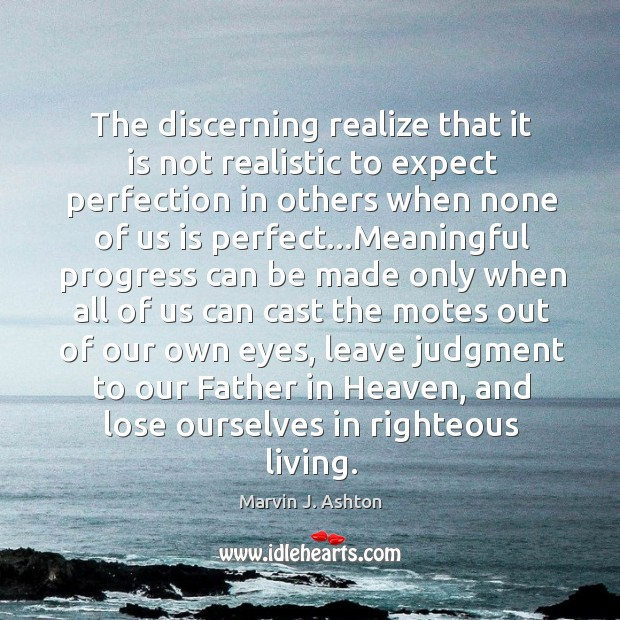 The discerning realize that it is not realistic to expect perfection in Image