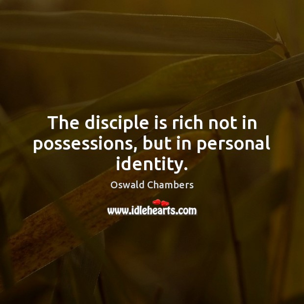 The disciple is rich not in possessions, but in personal identity. Image