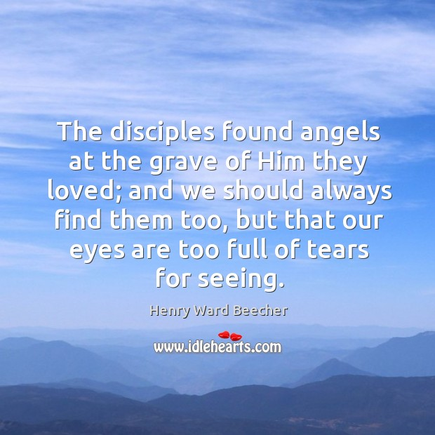 The disciples found angels at the grave of Him they loved; and Image