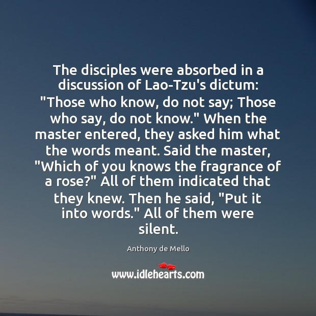"""The disciples were absorbed in a discussion of Lao-Tzu's dictum: """"Those who Anthony de Mello Picture Quote"""