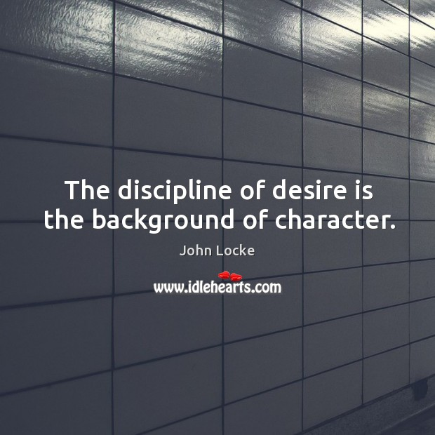 Image, The discipline of desire is the background of character.