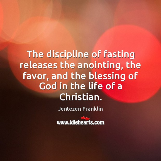Image, The discipline of fasting releases the anointing, the favor, and the blessing