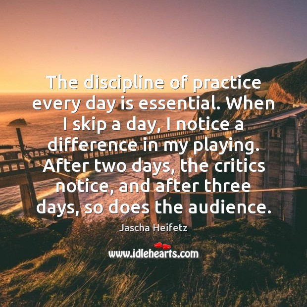 Image, The discipline of practice every day is essential. When I skip a