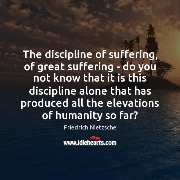 Image, The discipline of suffering, of great suffering – do you not know