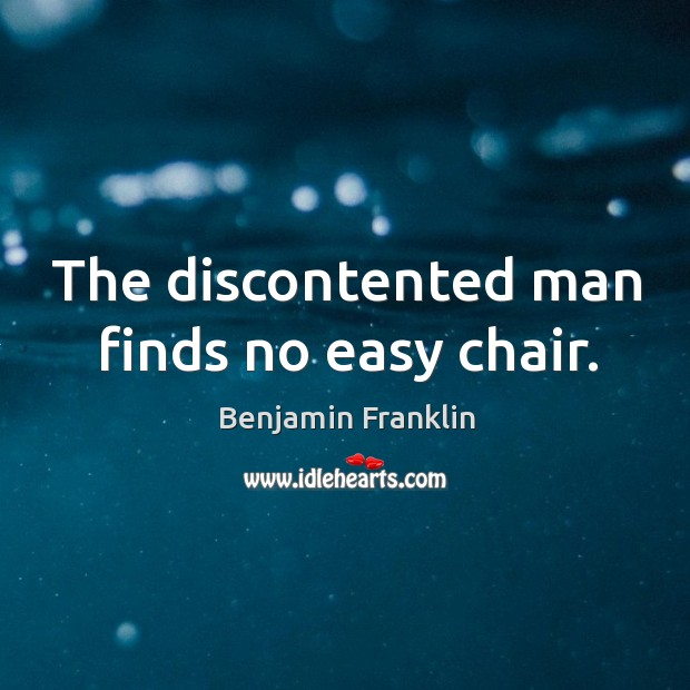 The discontented man finds no easy chair. Image