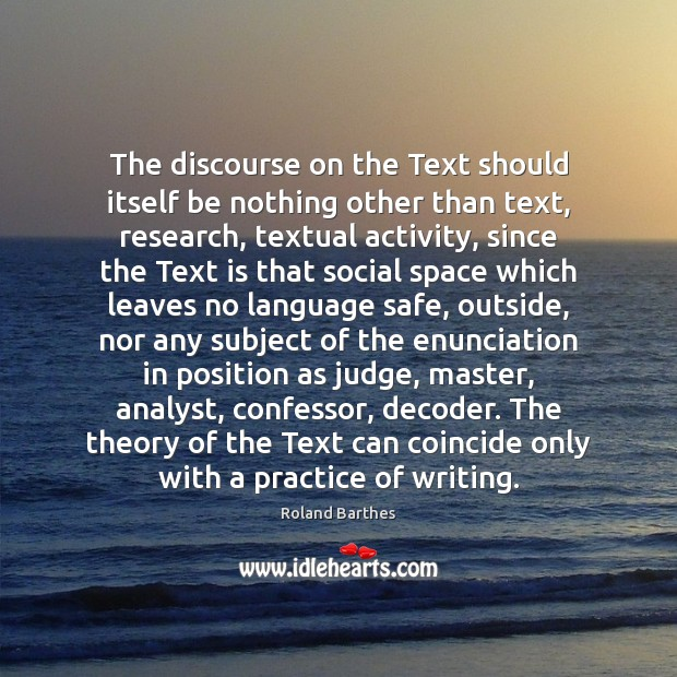 The discourse on the Text should itself be nothing other than text, Roland Barthes Picture Quote