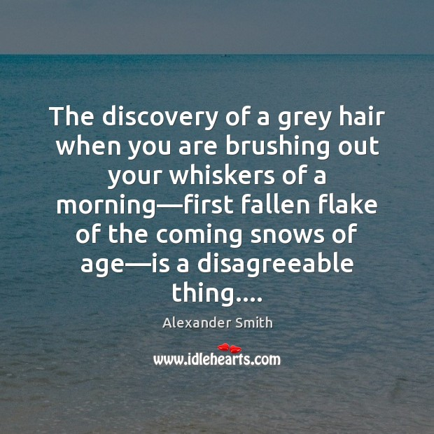 The discovery of a grey hair when you are brushing out your Alexander Smith Picture Quote