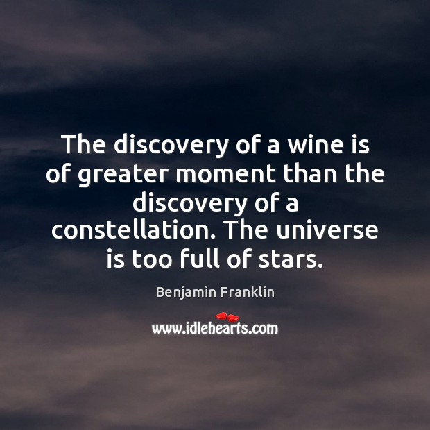 The discovery of a wine is of greater moment than the discovery Benjamin Franklin Picture Quote