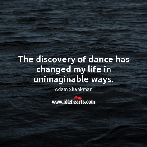 Image, The discovery of dance has changed my life in unimaginable ways.