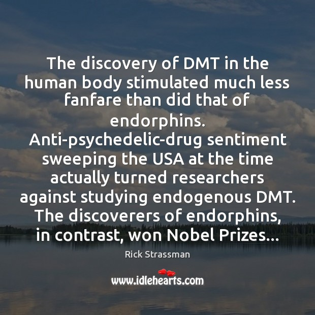 The discovery of DMT in the human body stimulated much less fanfare Image