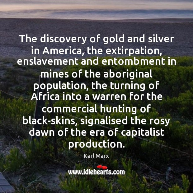 Image, The discovery of gold and silver in America, the extirpation, enslavement and