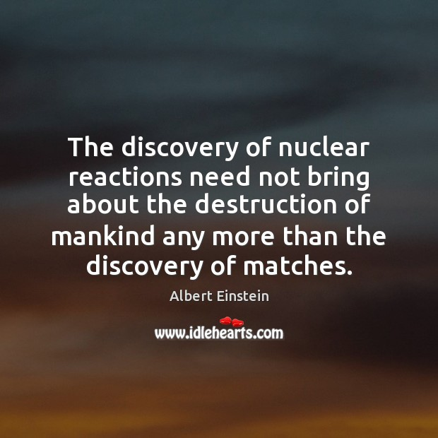 Image, The discovery of nuclear reactions need not bring about the destruction of