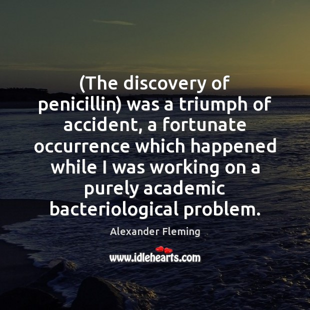 Image, (The discovery of penicillin) was a triumph of accident, a fortunate occurrence