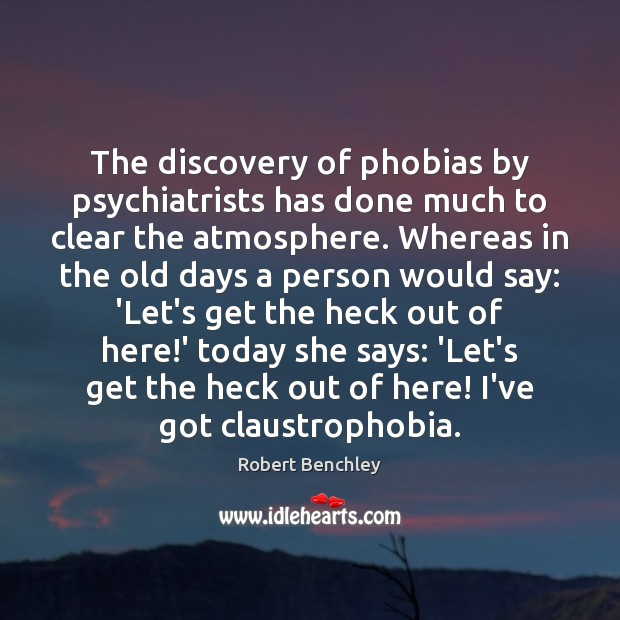 The discovery of phobias by psychiatrists has done much to clear the Image