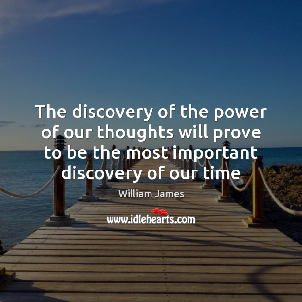 The discovery of the power of our thoughts will prove to be William James Picture Quote