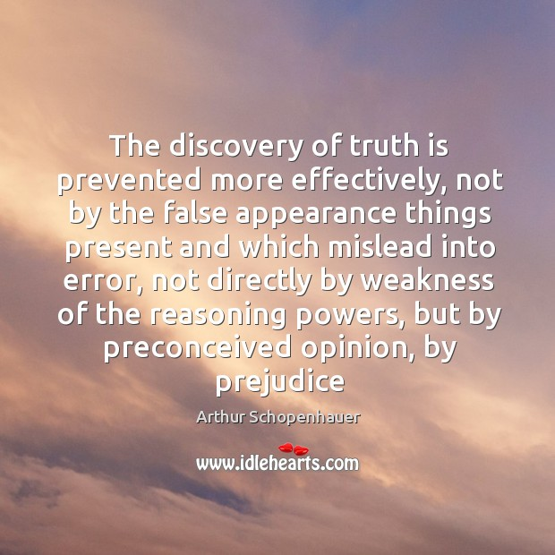 The discovery of truth is prevented more effectively, not by the false appearance things Image
