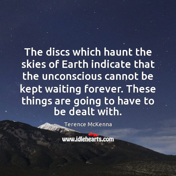 The discs which haunt the skies of Earth indicate that the unconscious Terence McKenna Picture Quote