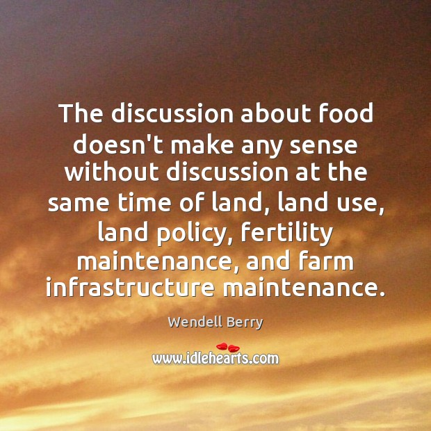 The discussion about food doesn't make any sense without discussion at the Wendell Berry Picture Quote