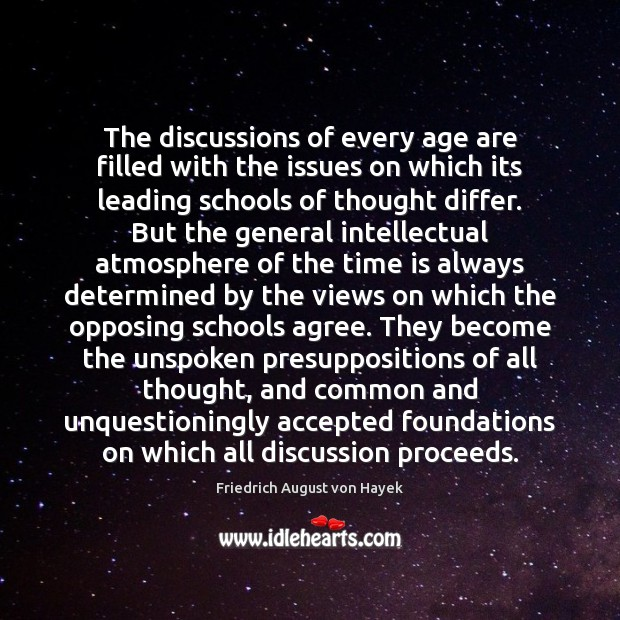 The discussions of every age are filled with the issues on which Friedrich August von Hayek Picture Quote