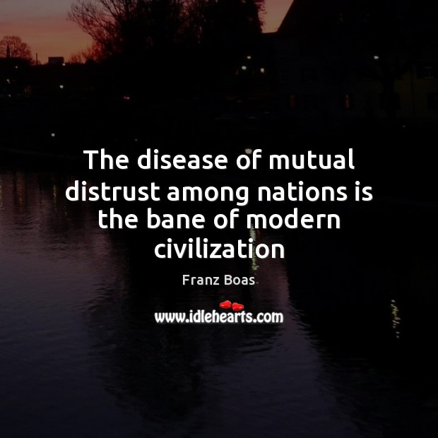 Image, The disease of mutual distrust among nations is the bane of modern civilization