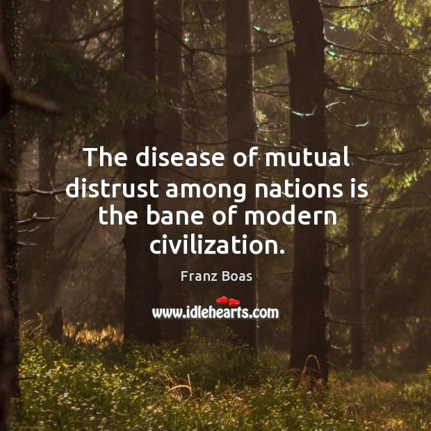 The disease of mutual distrust among nations is the bane of modern civilization. Image