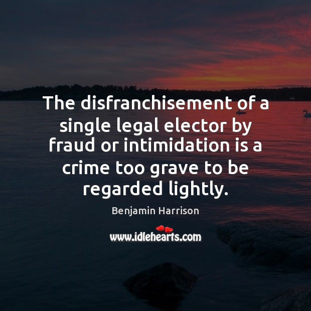 Image, The disfranchisement of a single legal elector by fraud or intimidation is