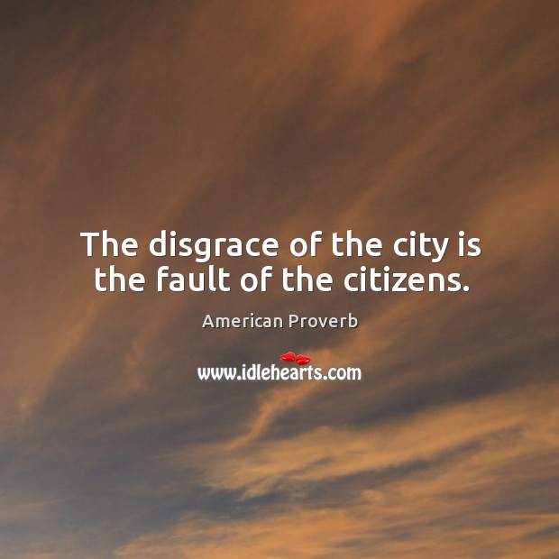 The disgrace of the city is the fault of the citizens. Image