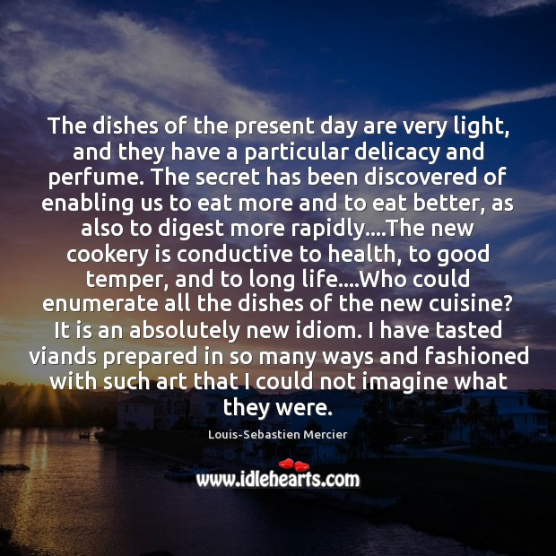 The dishes of the present day are very light, and they have Image