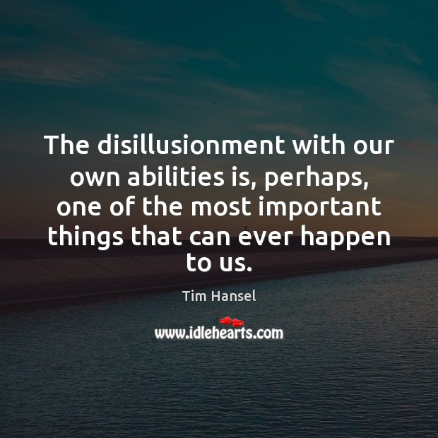 The disillusionment with our own abilities is, perhaps, one of the most Image